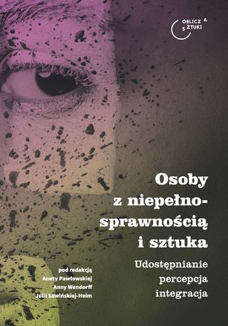 Okładka książki Osoby z niepełnosprawnością i sztuka. Udostępnianie - percepcja - integracja