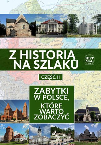 Okładka książki Z historią na szlaku. Zabytki w Polsce, które warto zobaczyć. Część 2