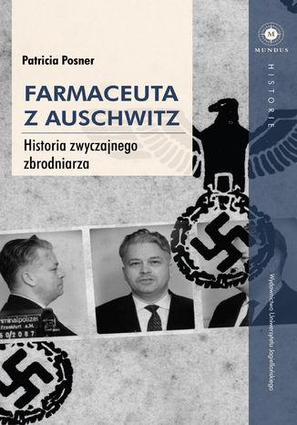 Okładka książki Farmaceuta z Auschwitz. Historia zwyczajnego zbrodniarza