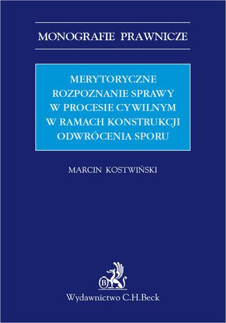 Okładka książki Merytoryczne rozpoznanie sprawy w procesie cywilnym w ramach konstrukcji odwrócenia sporu