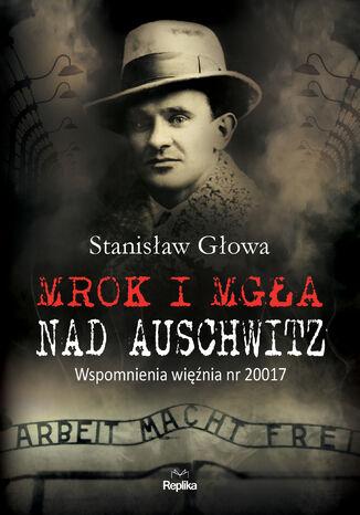 Okładka książki Mrok i mgła nad Auschwitz. Wspomnienia więźnia nr 20017