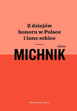 Okładka książki Z dziejów honoru w Polsce i inne szkice