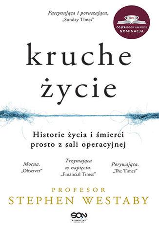 Okładka książki Kruche życie. Historie życia i śmierci prosto z sali operacyjnej