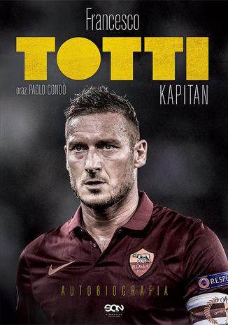 Okładka książki Totti. Kapitan. Autobiografia