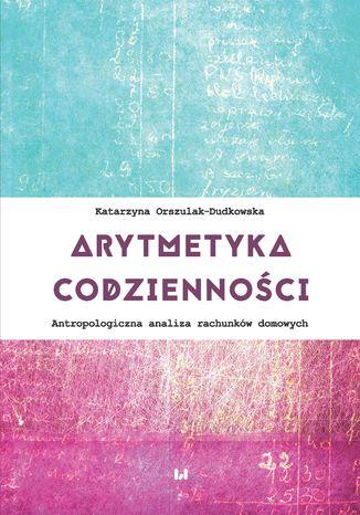 Okładka książki Arytmetyka codzienności. Antropologiczna analiza rachunków domowych