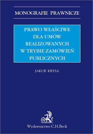 Okładka książki/ebooka Prawo właściwe dla umów realizowanych w trybie zamówień publicznych