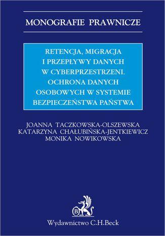 Okładka książki/ebooka Retencja, migracja i przepływy danych w cyberprzestrzeni. Ochrona danych osobowych w systemie bezpieczeństwa państwa