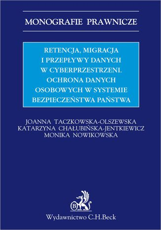 Okładka książki Retencja, migracja i przepływy danych w cyberprzestrzeni. Ochrona danych osobowych w systemie bezpieczeństwa państwa