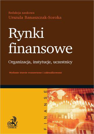 Okładka książki/ebooka Rynki finansowe. Organizacja instytucje uczestnicy. Wydanie 3