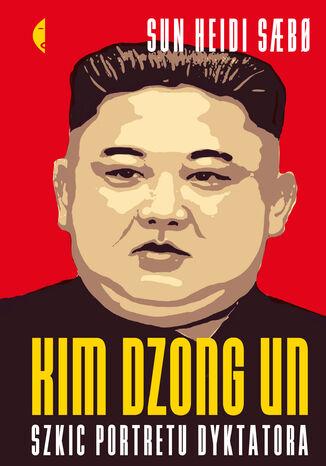 Okładka książki/ebooka Kim Dzong Un. Szkic portretu dyktatora