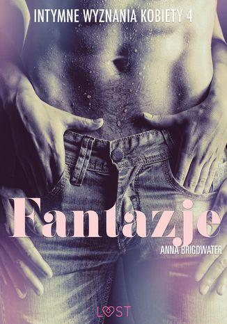 Okładka książki/ebooka Fantazje - Intymne wyznania kobiety 4