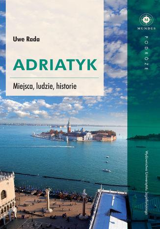 Okładka książki/ebooka Adriatyk. Miejsca, ludzie, historie
