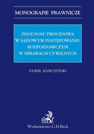 Okładka książki Zdolność procesowa w sądowym postępowaniu rozpoznawczym w sprawach cywilnych