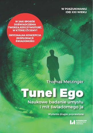 Okładka książki Tunel Ego. Naukowe badanie umysłu a mit świadomego