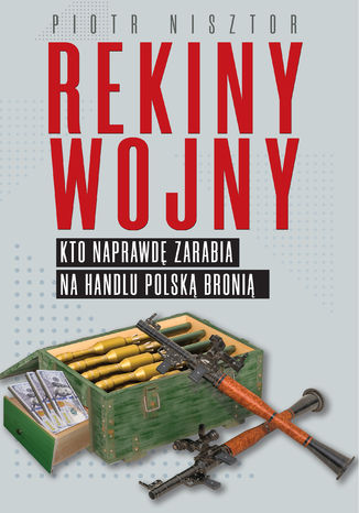 Okładka książki/ebooka Rekiny wojny. Kto zarabia na handlu polską bronią