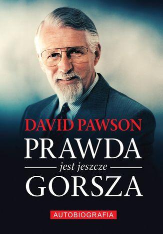Okładka książki/ebooka Prawda jest jeszcze gorsza David Pawson Biografia