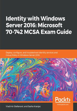 Okładka książki/ebooka Identity with Windows Server 2016: Microsoft 70-742 MCSA Exam Guide