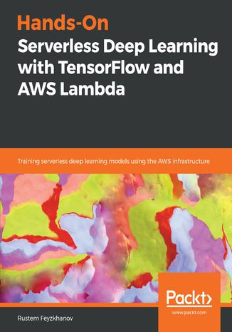 Okładka książki/ebooka Hands-On Serverless Deep Learning with TensorFlow and AWS Lambda