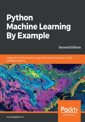Okładka książki/ebooka Python Machine Learning By Example. Second edition