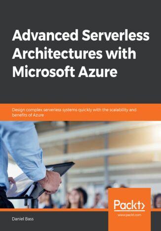 Okładka książki/ebooka Advanced Serverless Architectures with Microsoft Azure