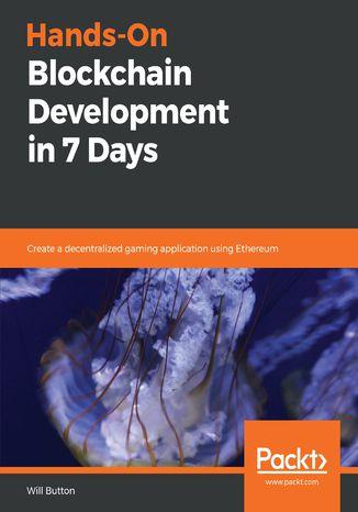 Okładka książki/ebooka Hands-On Blockchain Development in 7 Days