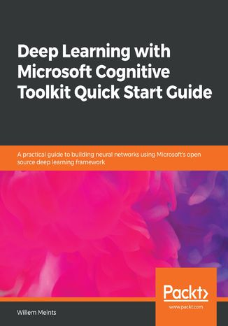 Okładka książki Deep Learning with Microsoft Cognitive Toolkit Quick Start Guide
