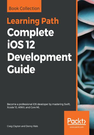 Okładka książki/ebooka Complete iOS 12 Development Guide