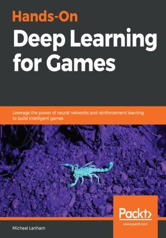 Okładka książki/ebooka Hands-On Deep Learning for Games