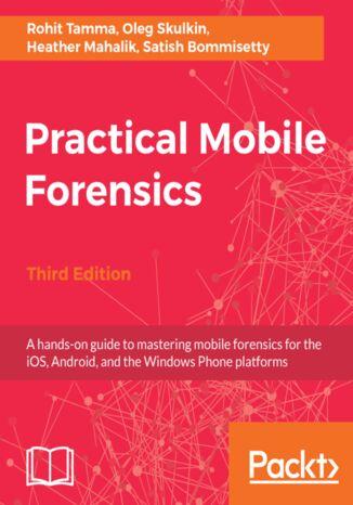 Okładka książki/ebooka Practical Mobile Forensics - Third Edition