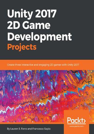 Okładka książki/ebooka Unity 2017 2D Game Development Projects
