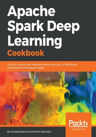 Okładka książki Apache Spark Deep Learning Cookbook