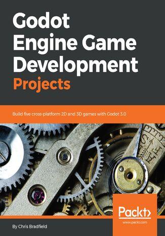 Okładka książki/ebooka Godot Engine Game Development Projects