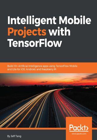 Okładka książki/ebooka Intelligent Mobile Projects with TensorFlow