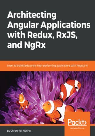 Okładka książki/ebooka Architecting Angular Applications with Redux, RxJS, and NgRx