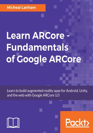 Okładka książki/ebooka Learn ARCore - Fundamentals of Google ARCore