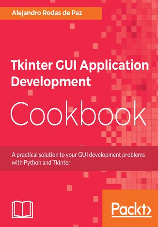 Okładka książki/ebooka Tkinter GUI Application Development Cookbook