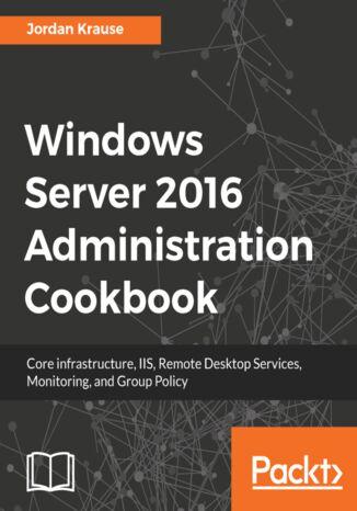 Okładka książki/ebooka Windows Server 2016 Administration Cookbook