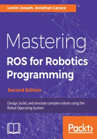 Okładka książki/ebooka Mastering ROS for Robotics Programming - Second Edition