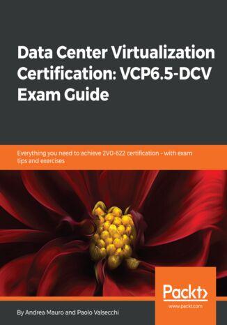 Okładka książki/ebooka Data Center Virtualization Certification: VCP6.5-DCV Exam Guide