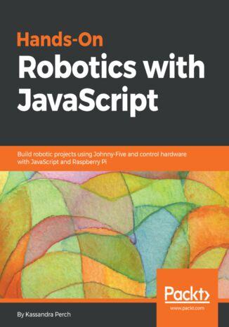 Okładka książki/ebooka Hands-On Robotics with JavaScript