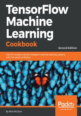 Okładka książki TensorFlow Machine Learning Cookbook. Second Edition