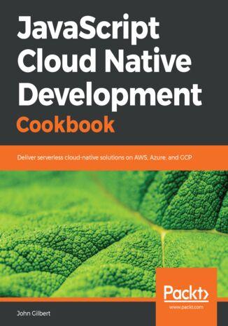 Okładka książki/ebooka JavaScript Cloud Native Development Cookbook