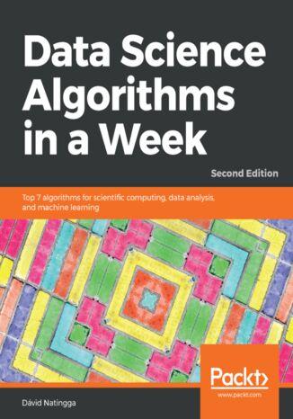 Okładka książki/ebooka Data Science Algorithms in a Week. Second edition
