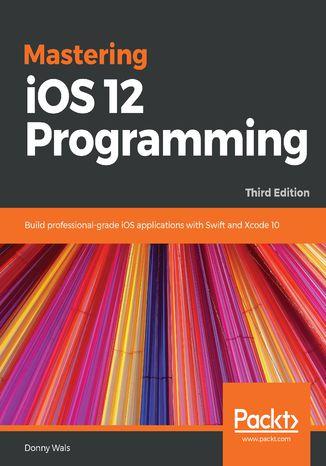 Okładka książki/ebooka Mastering iOS 12 Programming