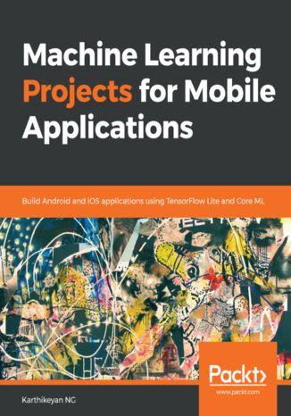 Okładka książki Machine Learning Projects for Mobile Applications