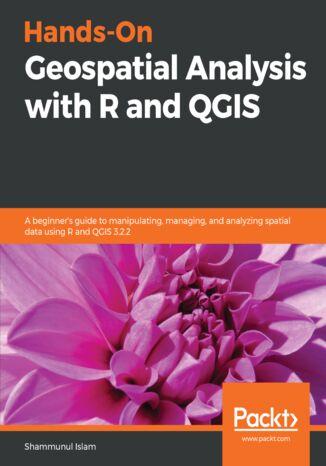 Okładka książki/ebooka Hands-On Geospatial Analysis with R and QGIS