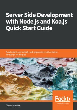 Okładka książki/ebooka Server Side development with Node.js and Koa.js Quick Start Guide