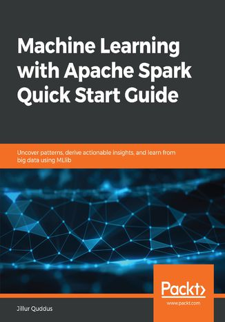 Okładka książki Machine Learning with Apache Spark Quick Start Guide