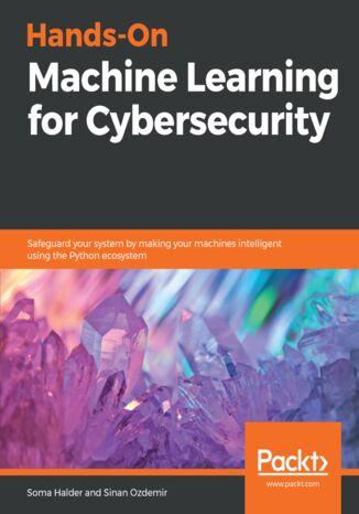 Okładka książki/ebooka Hands-On Machine Learning for Cybersecurity