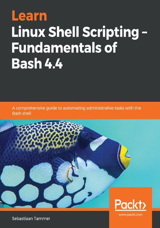 Okładka książki Learn Linux Shell Scripting  Fundamentals of Bash 4.4